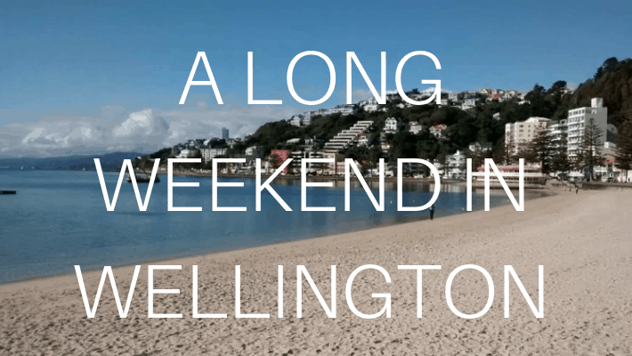 A Weekend in Wellington on a Budget