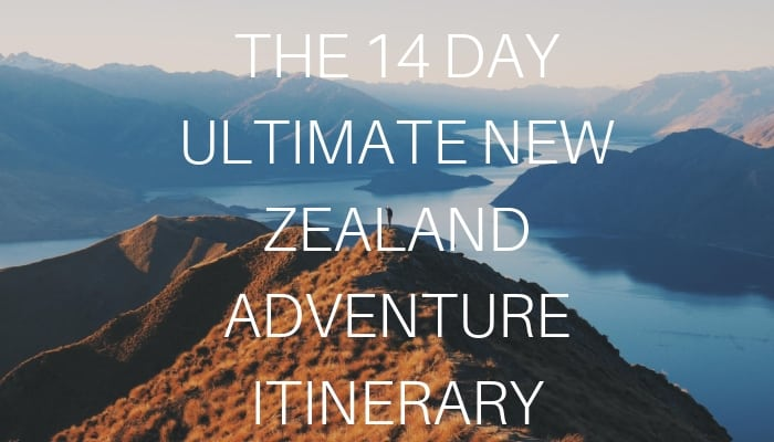 The Ultimate New Zealand 14 Day Adventure Itinerary