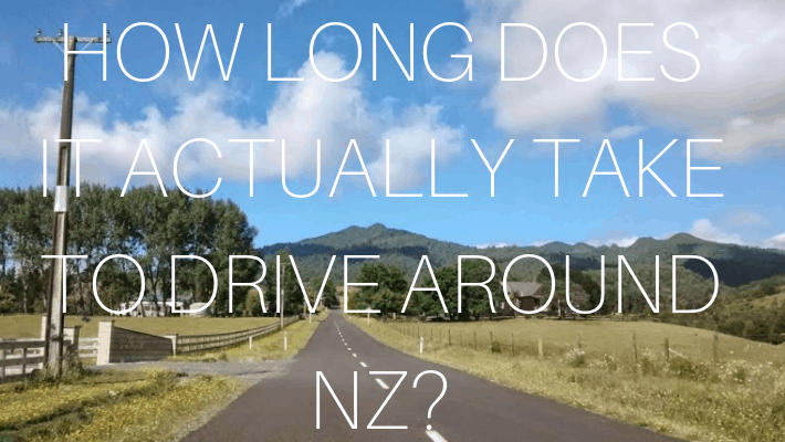 HOW LONG DOES IT TAKE TO DRIVE AROUND NZ