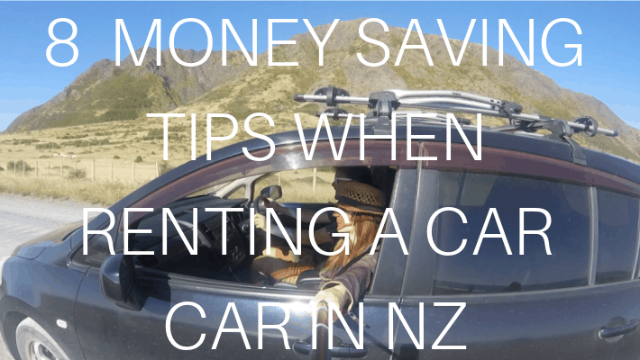 MONEY SAVING TIPS RENTING A CAR IN NZ