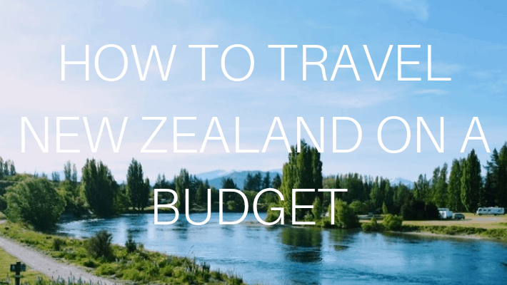 HOW TO TRAVEL NZ ON A BUDGET